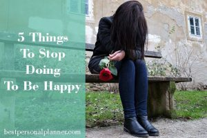 5 things to stop doing to be happy