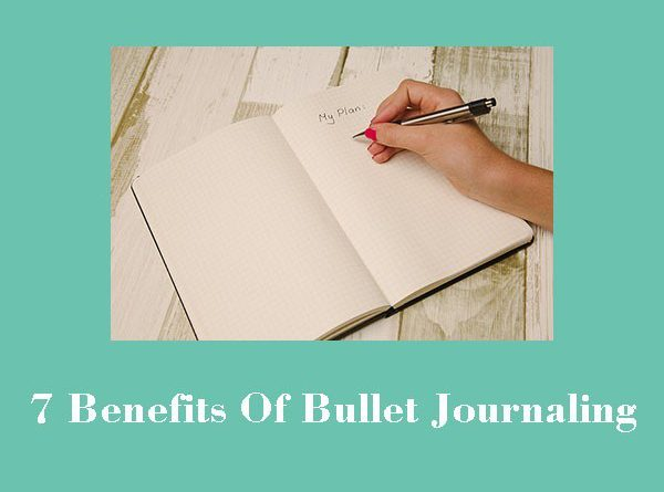 7 benefits of bullet journaling