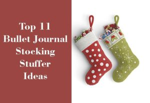 Top 11 Bullet Journal stocking stuffer ideas list will help you find that amazing Holiday present your looking for to give to the journalist addict on your list.