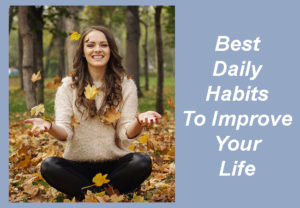 Best Daily Habits To Improve Your Life 2018